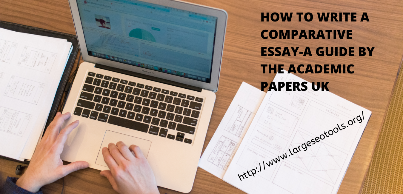 How To Write a Comparative Essay-A Guide by The Academic Papers UK